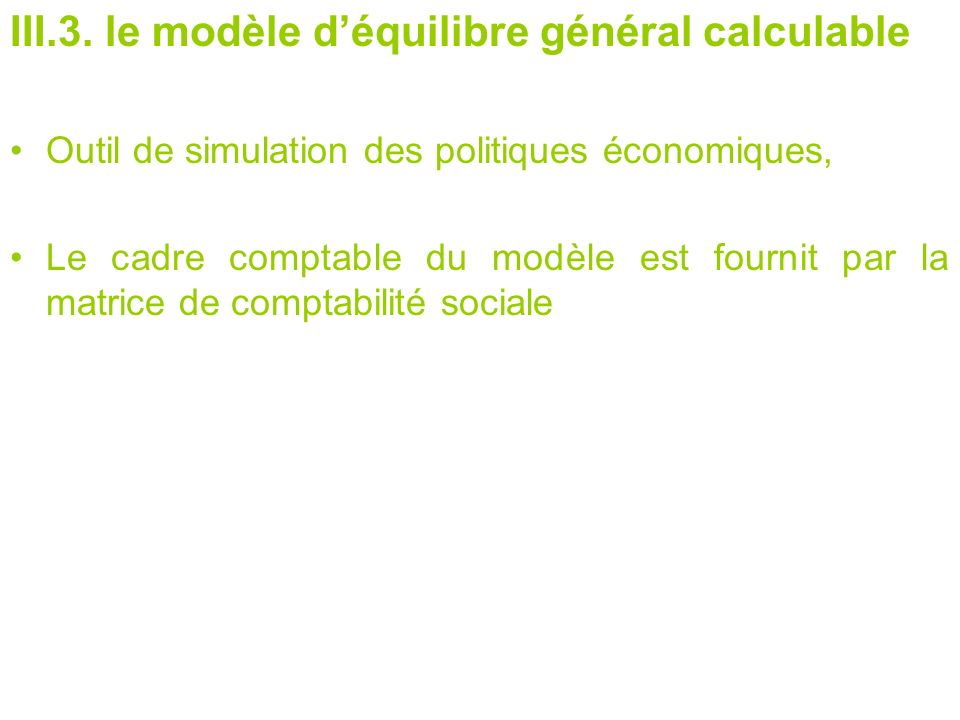 III.3. le modèle déquilibre général calculable Outil de simulation des politiques économiques, Le cadre comptable du modèle est fournit par la matrice