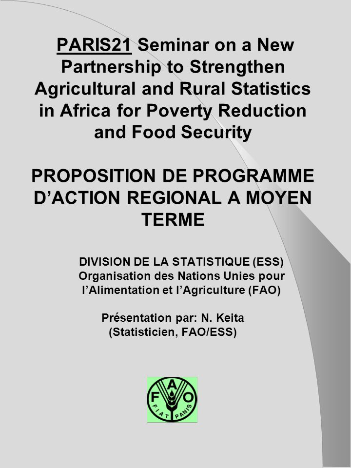 PARIS21 Seminar on a New Partnership to Strengthen Agricultural and Rural Statistics in Africa for Poverty Reduction and Food Security PROPOSITION DE