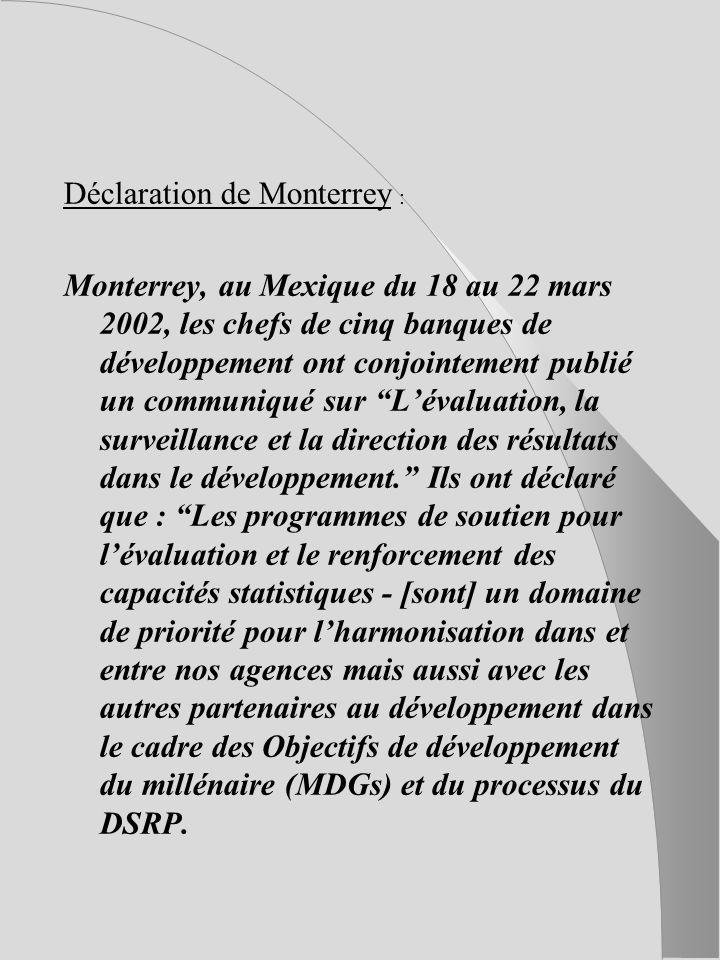 Déclaration de Monterrey : Monterrey, au Mexique du 18 au 22 mars 2002, les chefs de cinq banques de développement ont conjointement publié un communiqué sur Lévaluation, la surveillance et la direction des résultats dans le développement.