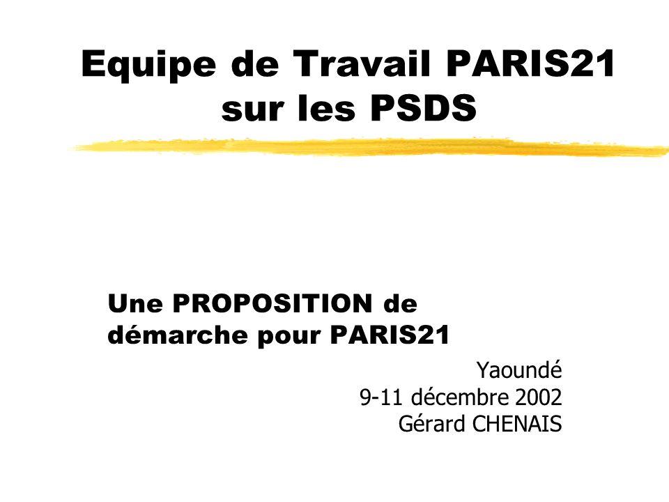 Equipe de Travail PARIS21 sur les PSDS Une PROPOSITION de démarche pour PARIS21 Yaoundé 9-11 décembre 2002 Gérard CHENAIS