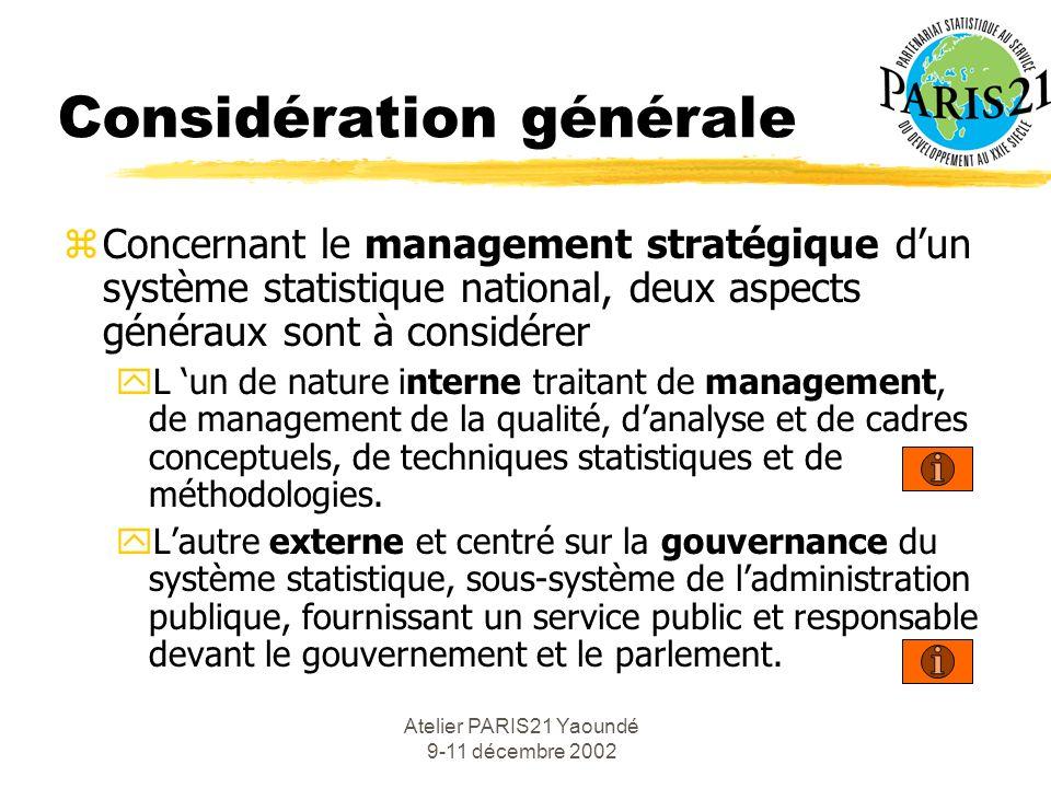 Atelier PARIS21 Yaoundé 9-11 décembre 2002 Considération générale zConcernant le management stratégique dun système statistique national, deux aspects