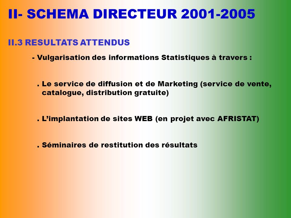 II- SCHEMA DIRECTEUR 2001-2005 II.3 RESULTATS ATTENDUS - Productions régulières des SSM :. Education Nationale. Santé. Prévision. BCEAO. Agriculture.