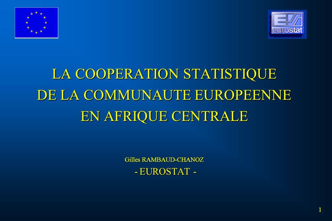 LA COOPERATION STATISTIQUE DE LA COMMUNAUTE EUROPEENNE EN AFRIQUE CENTRALE Gilles RAMBAUD-CHANOZ - EUROSTAT - 1