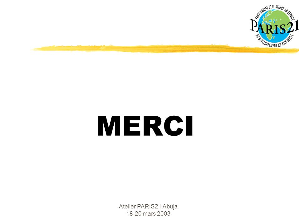 Atelier PARIS21 Abuja 18-20 mars 2003 MERCI