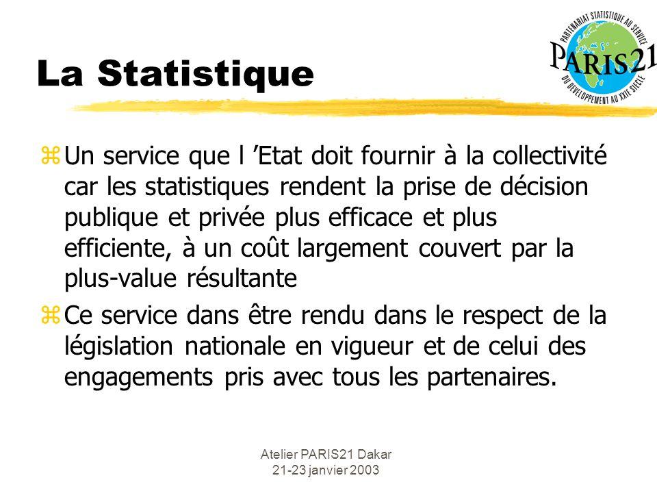Atelier PARIS21 Dakar 21-23 janvier 2003 La Statistique zUn service que l Etat doit fournir à la collectivité car les statistiques rendent la prise de