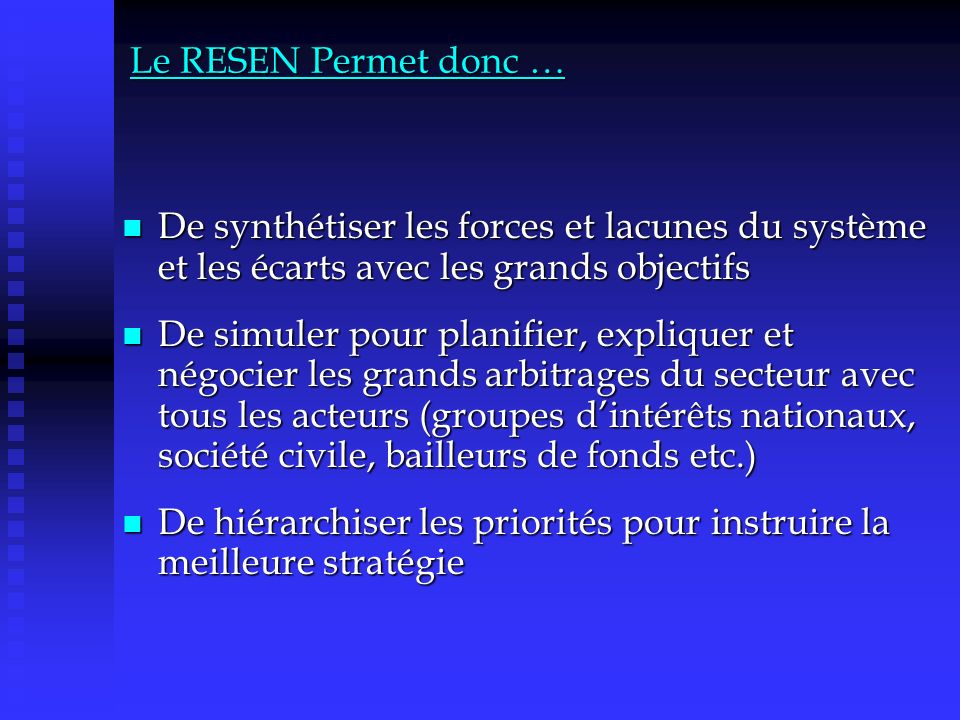 Le RESEN Permet donc … De synthétiser les forces et lacunes du système et les écarts avec les grands objectifs De synthétiser les forces et lacunes du