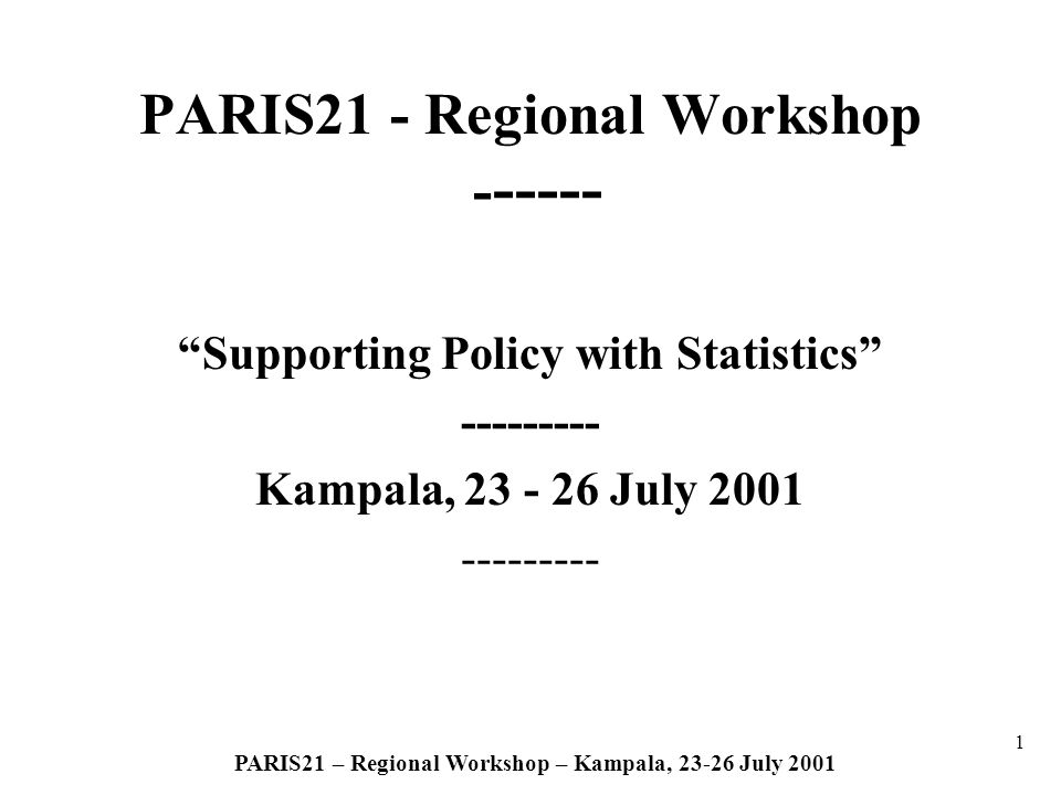32 PARIS21 – Regional Workshop – Kampala, 23-26 July 2001 CODI II– Sub-committee Statistics 1.Themes of workshop 2 New initiatives : –The Compact for Africa Recovery –Poverty reduction Strategy Papers Poverty monitoring; Decentralisation of statistical systems and collection of micro data; Statistical Master Plans and the PARIS 21 Approach to builing capacity 2.Workshop 5 Measuring and Monitoring Good Gouvernance in Africa;