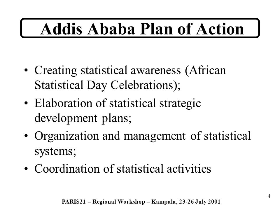 5 PARIS21 – Regional Workshop – Kampala, 23-26 July 2001 Improvement of the quality of statistics; Development of databases; Dissemination of statistical products; Data analysis et research; Training and in the job training; Etc.