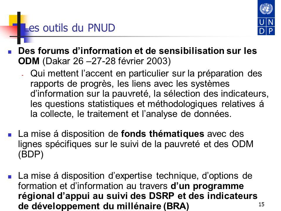 15 Les outils du PNUD Des forums dinformation et de sensibilisation sur les ODM (Dakar 26 –27-28 février 2003) - Qui mettent laccent en particulier su