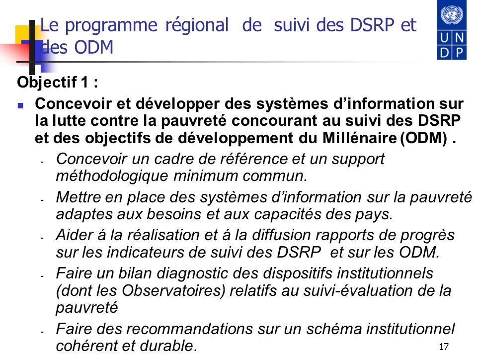 17 Le programme régional de suivi des DSRP et des ODM Objectif 1 : Concevoir et développer des systèmes dinformation sur la lutte contre la pauvreté c