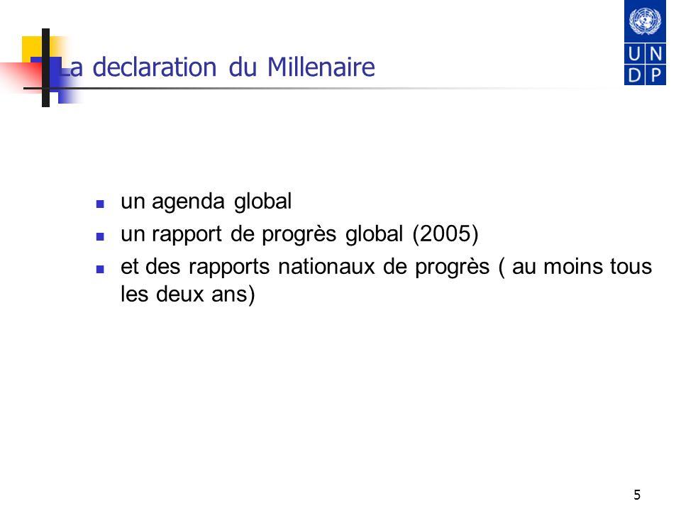 5 La declaration du Millenaire un agenda global un rapport de progrès global (2005) et des rapports nationaux de progrès ( au moins tous les deux ans)