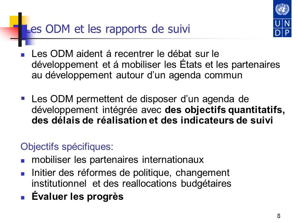 8 Les ODM et les rapports de suivi Les ODM aident á recentrer le débat sur le développement et á mobiliser les États et les partenaires au développeme