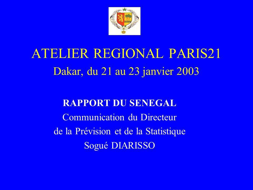 ATELIER REGIONAL PARIS21 Dakar, du 21 au 23 janvier 2003 RAPPORT DU SENEGAL Communication du Directeur de la Prévision et de la Statistique Sogué DIARISSO