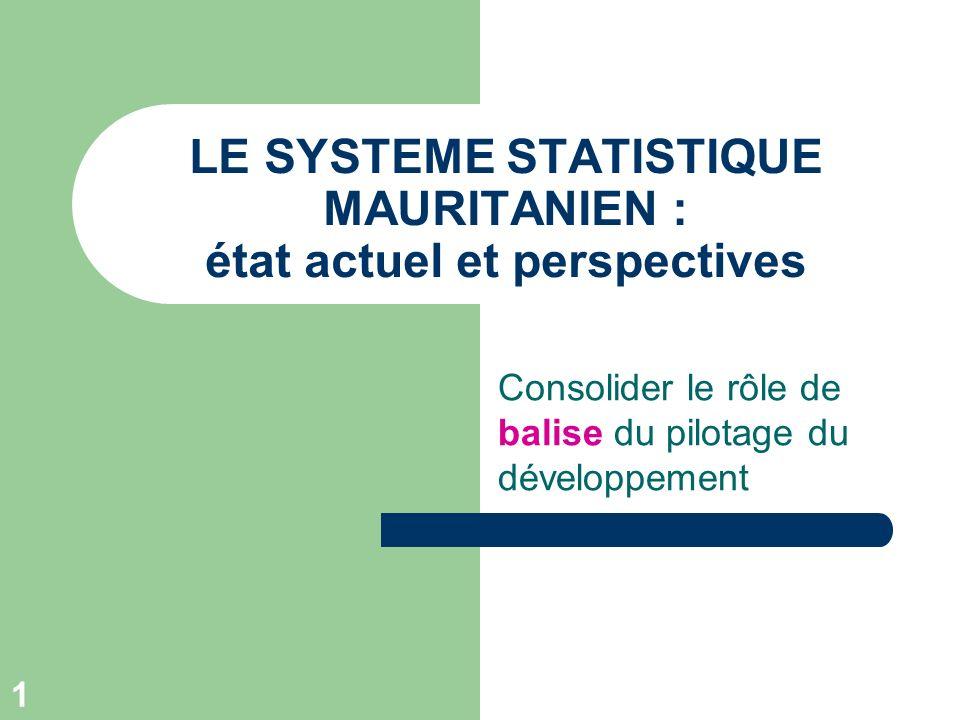 1 LE SYSTEME STATISTIQUE MAURITANIEN : état actuel et perspectives Consolider le rôle de balise du pilotage du développement