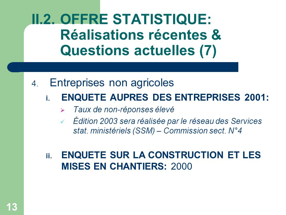 13 II.2.OFFRE STATISTIQUE: Réalisations récentes & Questions actuelles (7) 4.