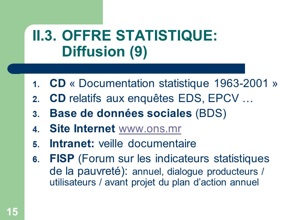 15 II.3.OFFRE STATISTIQUE: Diffusion (9) 1. CD « Documentation statistique 1963-2001 » 2.