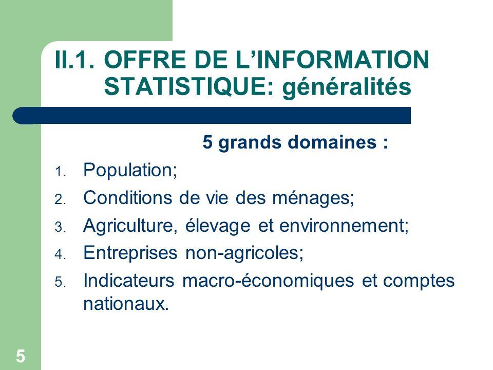 5 II.1.OFFRE DE LINFORMATION STATISTIQUE: généralités 5 grands domaines : 1.