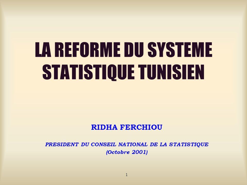 LA REFORME DU SYSTEME STATISTIQUE TUNISIEN RIDHA FERCHIOU PRESIDENT DU CONSEIL NATIONAL DE LA STATISTIQUE (Octobre 2001) 1
