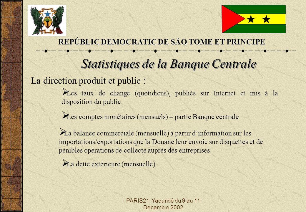 PARIS21, Yaoundé du 9 au 11 Decembre 2002 REPÚBLIC DEMOCRATIC DE SÃO TOME ET PRINCIPE Statistiques de la Banque Centrale La direction produit et publi