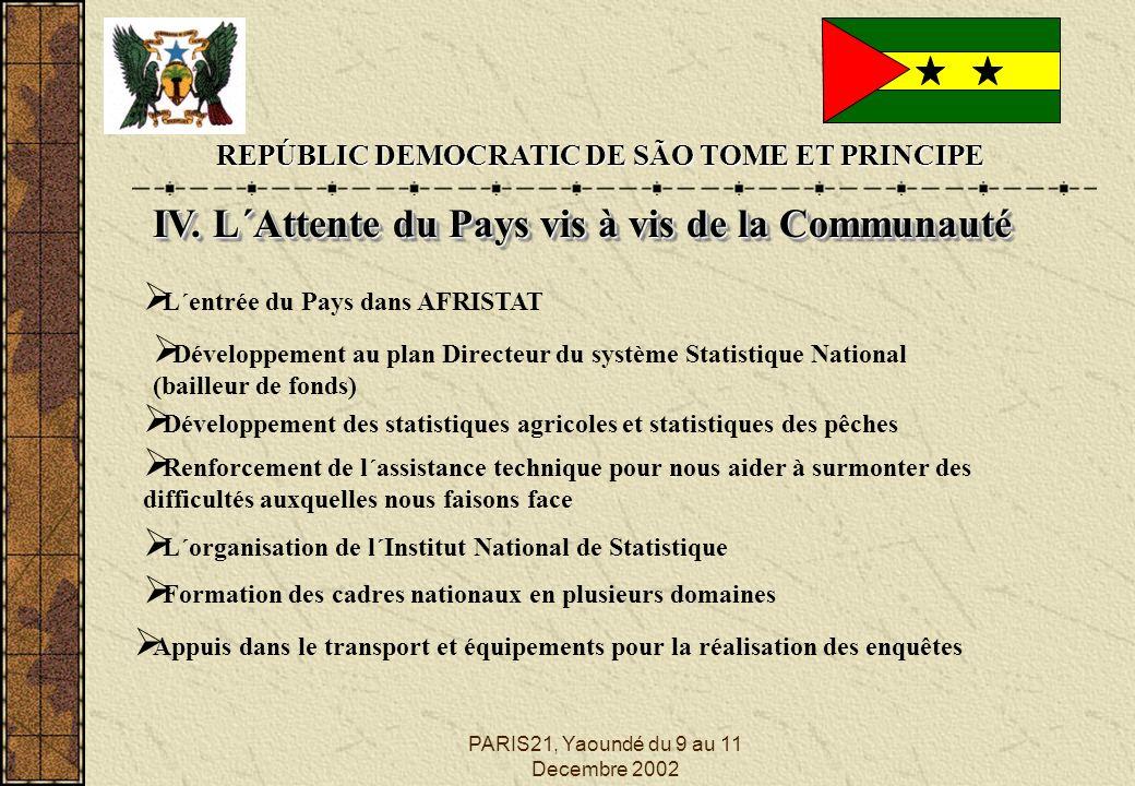 PARIS21, Yaoundé du 9 au 11 Decembre 2002 REPÚBLIC DEMOCRATIC DE SÃO TOME ET PRINCIPE IV. L´Attente du Pays vis à vis de la Communauté L´entrée du Pay