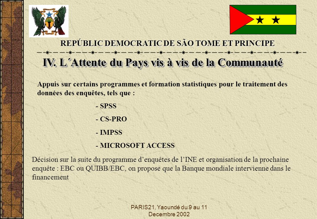 PARIS21, Yaoundé du 9 au 11 Decembre 2002 REPÚBLIC DEMOCRATIC DE SÃO TOME ET PRINCIPE IV.
