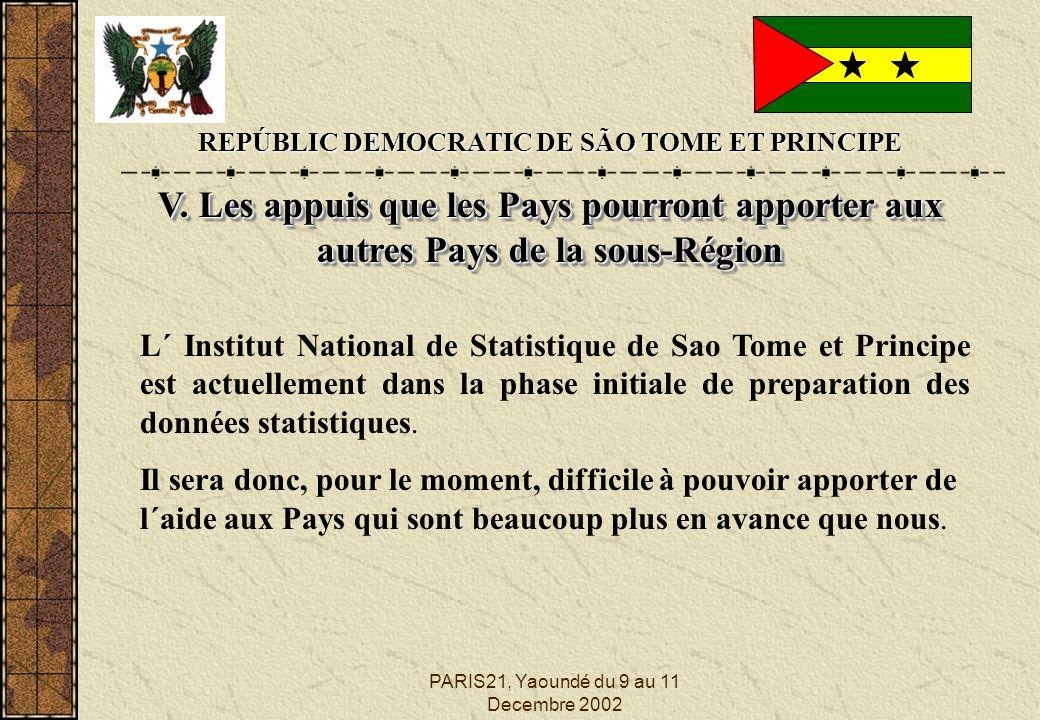 PARIS21, Yaoundé du 9 au 11 Decembre 2002 REPÚBLIC DEMOCRATIC DE SÃO TOME ET PRINCIPE V. Les appuis que les Pays pourront apporter aux autres Pays de