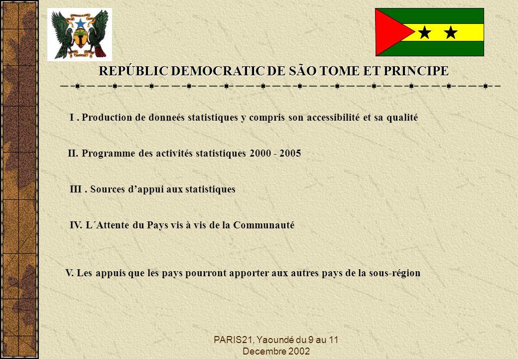 PARIS21, Yaoundé du 9 au 11 Decembre 2002 REPÚBLIC DEMOCRATIC DE SÃO TOME ET PRINCIPE I. Production de donneés statistiques y compris son accessibilit