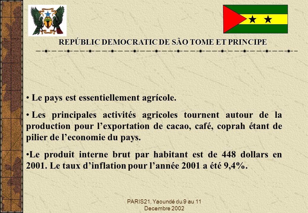 PARIS21, Yaoundé du 9 au 11 Decembre 2002 REPÚBLIC DEMOCRATIC DE SÃO TOME ET PRINCIPE Le pays est essentiellement agrícole. Les principales activités