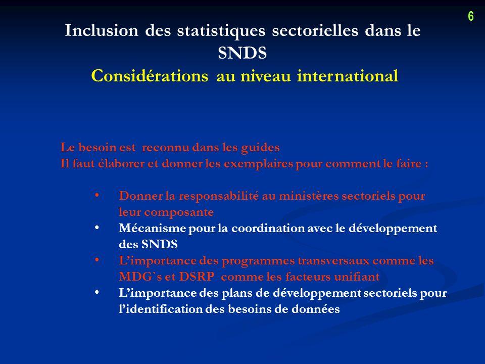 Inclusion des statistiques sectorielles dans le SNDS Considérations au niveau de pays Lappui des secteurs au niveau des hauts décideurs Identification dun leader pour chaque secteur – département de planification.