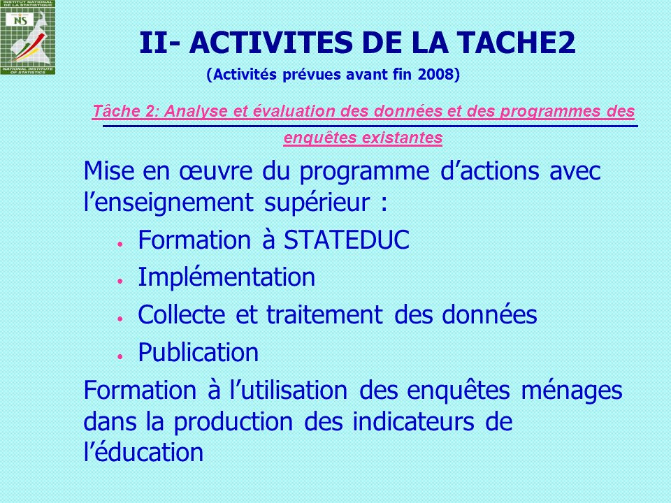 (Activités prévues avant fin 2008) Mise en œuvre du programme dactions avec lenseignement supérieur : Formation à STATEDUC Implémentation Collecte et