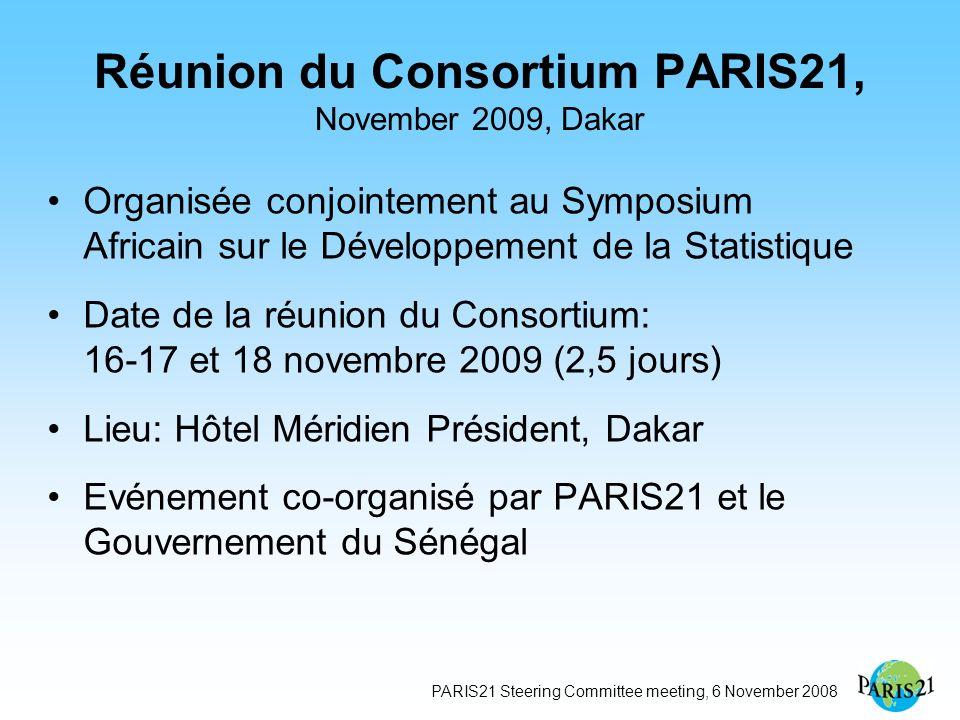PARIS21 Steering Committee meeting, 6 November 2008 Réunion du Consortium PARIS21, November 2009, Dakar Organisée conjointement au Symposium Africain sur le Développement de la Statistique Date de la réunion du Consortium: 16-17 et 18 novembre 2009 (2,5 jours) Lieu: Hôtel Méridien Président, Dakar Evénement co-organisé par PARIS21 et le Gouvernement du Sénégal