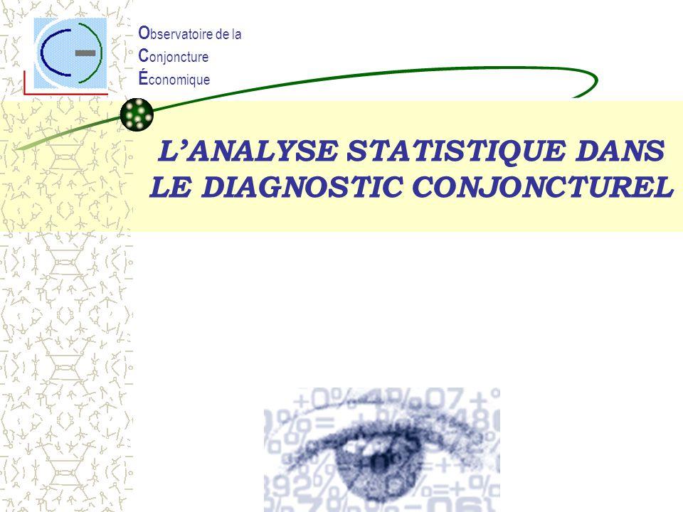 LANALYSE STATISTIQUE DANS LE DIAGNOSTIC CONJONCTUREL O bservatoire de la C onjoncture É conomique