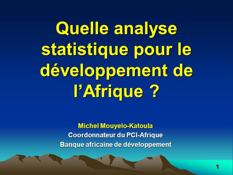 1 Quelle analyse statistique pour le développement de lAfrique ? Michel Mouyelo-Katoula Coordonnateur du PCI-Afrique Banque africaine de développement