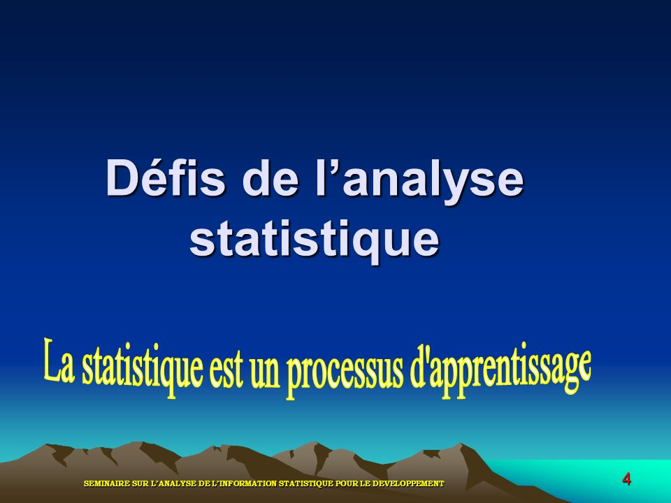 SEMINAIRE SUR LANALYSE DE LINFORMATION STATISTIQUE POUR LE DEVELOPPEMENT 4 Défis de lanalyse statistique