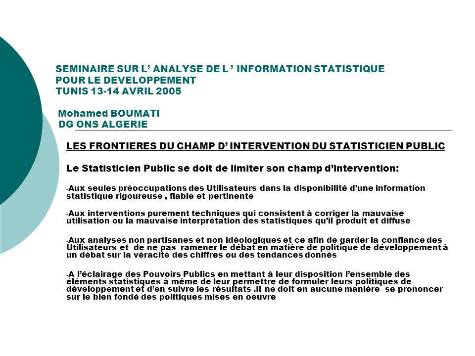 SEMINAIRE SUR L ANALYSE DE L INFORMATION STATISTIQUE POUR LE DEVELOPPEMENT TUNIS 13-14 AVRIL 2005 Mohamed BOUMATI DG ONS ALGERIE LES FRONTIERES DU CHA