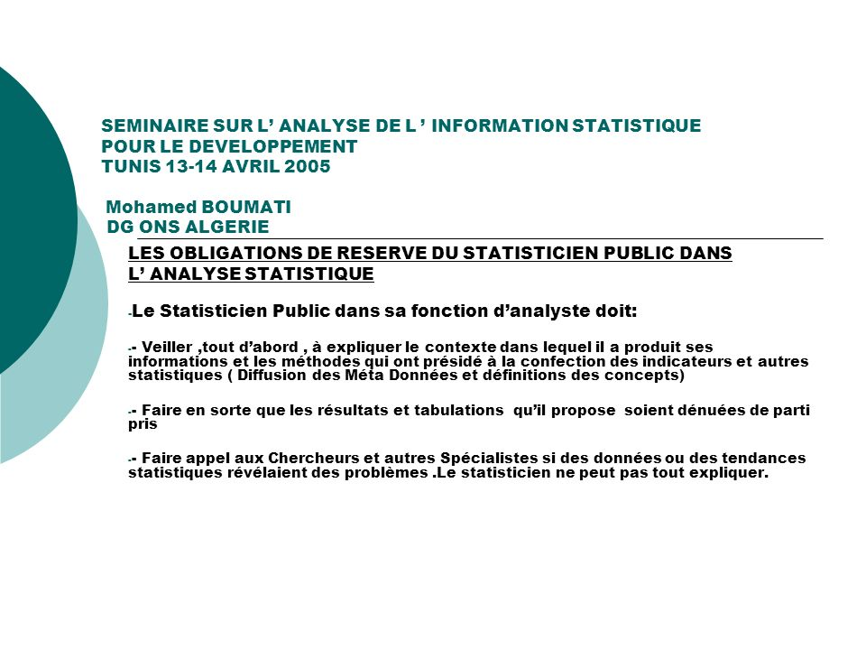 SEMINAIRE SUR L ANALYSE DE L INFORMATION STATISTIQUE POUR LE DEVELOPPEMENT TUNIS 13-14 AVRIL 2005 Mohamed BOUMATI DG ONS ALGERIE LES OBLIGATIONS DE RE