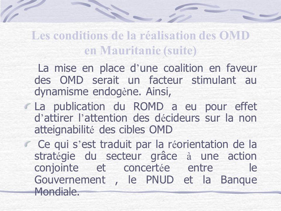 Les conditions de la réalisation des OMD en Mauritanie (suite) La mise en place d une coalition en faveur des OMD serait un facteur stimulant au dynamisme endog è ne.