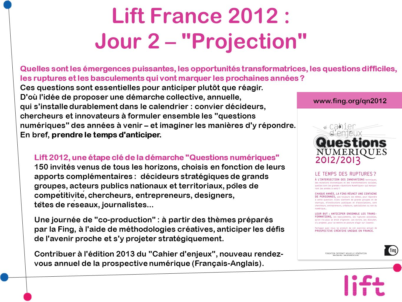 Lift France 2012 : Jour 2 – Projection Quelles sont les émergences puissantes, les opportunités transformatrices, les questions difficiles, les ruptures et les basculements qui vont marquer les prochaines années .
