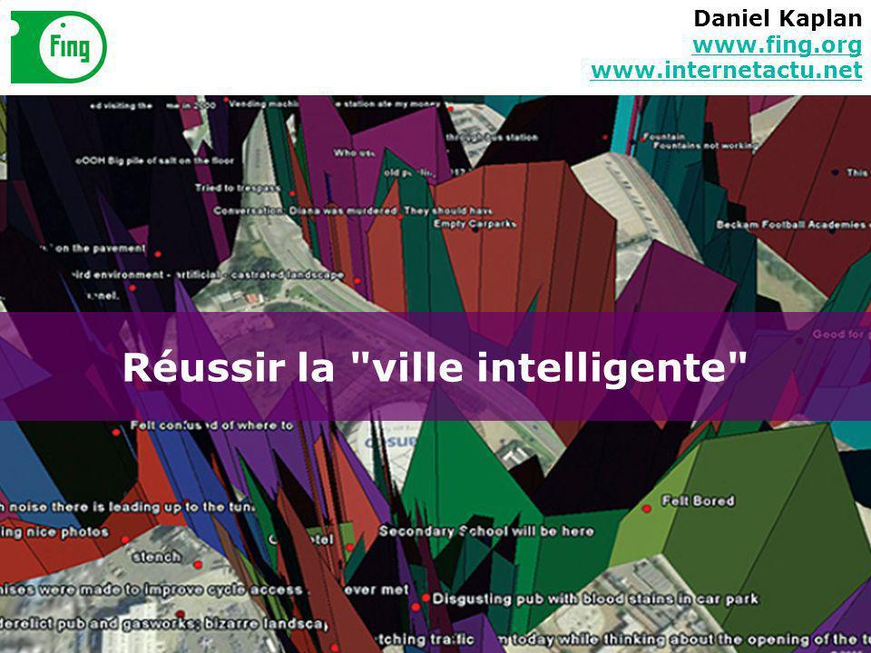 Réussir la ville intelligente Daniel Kaplan www.fing.org www.internetactu.net www.fing.org www.internetactu.net