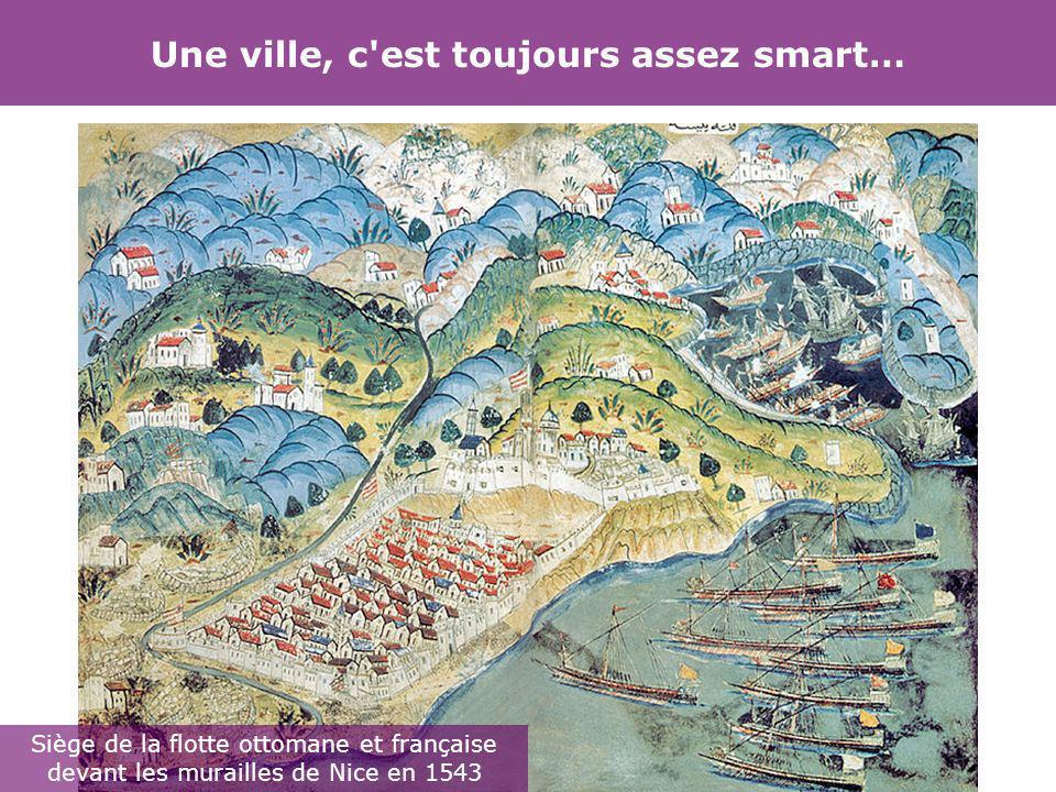 Une ville, c est toujours assez smart… Siège de la flotte ottomane et française devant les murailles de Nice en 1543