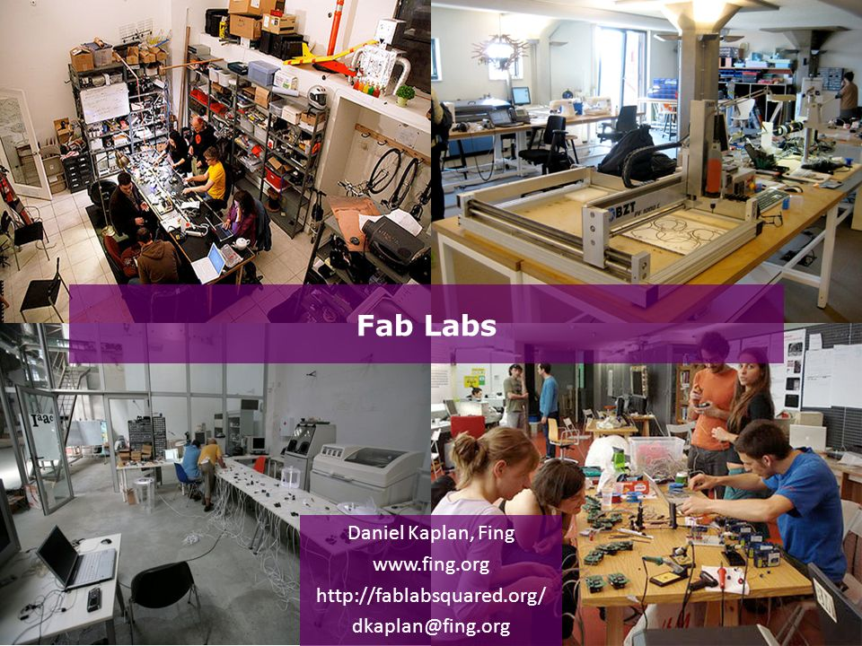 Fab Labs Daniel Kaplan, Fing www.fing.org http://fablabsquared.org/ dkaplan@fing.org