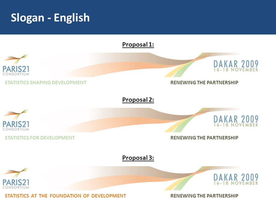 Slogan - English Proposal 1: STATISTICS SHAPING DEVELOPMENTRENEWING THE PARTNERSHIP Proposal 2: STATISTICS FOR DEVELOPMENTRENEWING THE PARTNERSHIP Pro