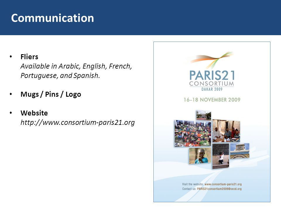 Communication Fliers Available in Arabic, English, French, Portuguese, and Spanish. Mugs / Pins / Logo Website http://www.consortium-paris21.org