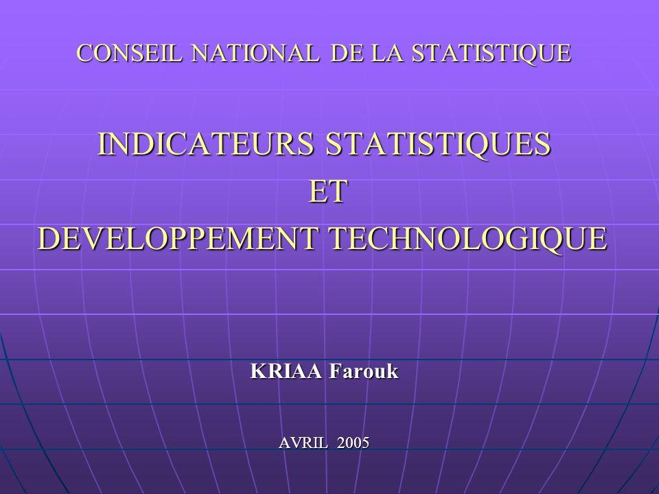 CONSEIL NATIONAL DE LA STATISTIQUE INDICATEURS STATISTIQUES ET DEVELOPPEMENT TECHNOLOGIQUE KRIAA Farouk AVRIL 2005