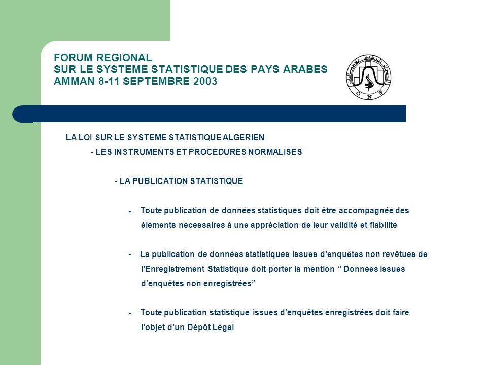 FORUM REGIONAL SUR LE SYSTEME STATISTIQUE DES PAYS ARABES AMMAN 8-11 SEPTEMBRE 2003 LA LOI SUR LE SYSTEME STATISTIQUE ALGERIEN - LES INSTRUMENTS ET PR