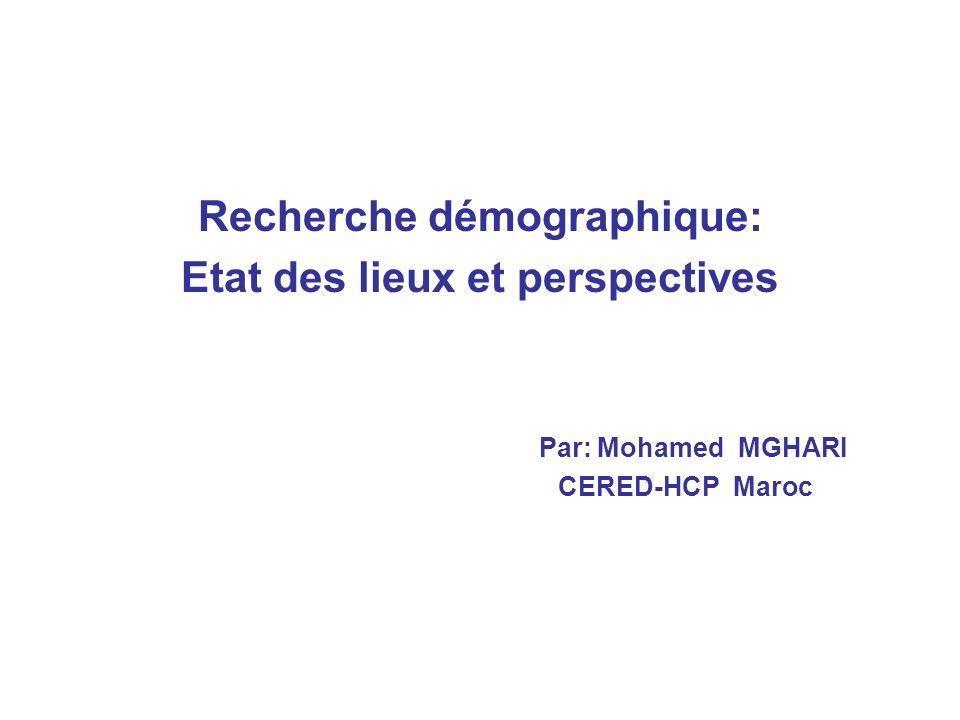 Recherche démographique: Etat des lieux et perspectives Par: Mohamed MGHARI CERED-HCP Maroc