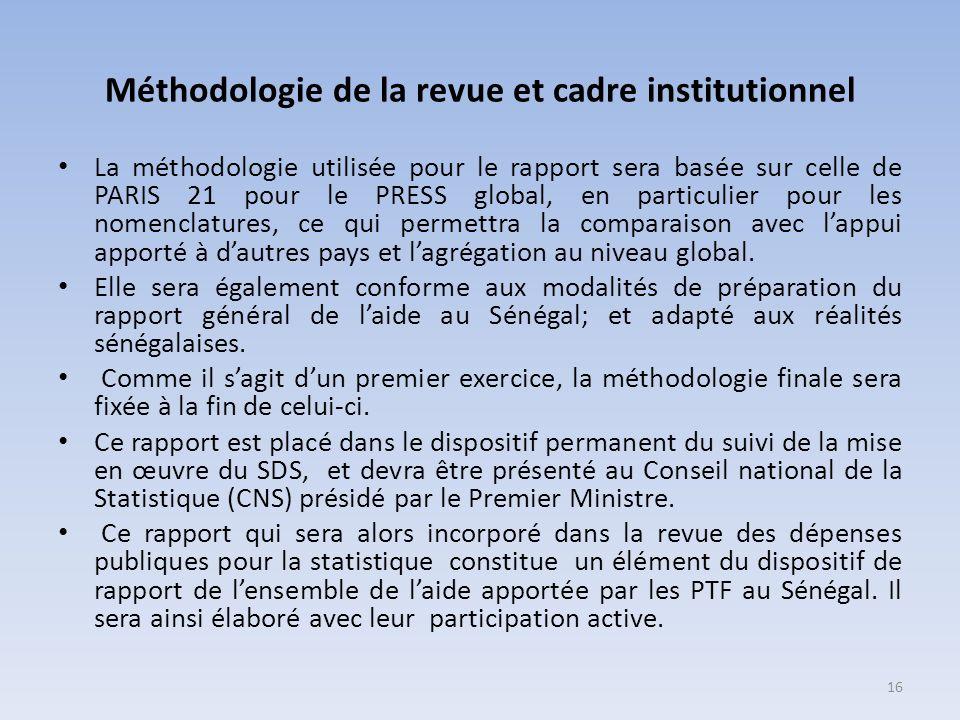 Méthodologie de la revue et cadre institutionnel La méthodologie utilisée pour le rapport sera basée sur celle de PARIS 21 pour le PRESS global, en particulier pour les nomenclatures, ce qui permettra la comparaison avec lappui apporté à dautres pays et lagrégation au niveau global.