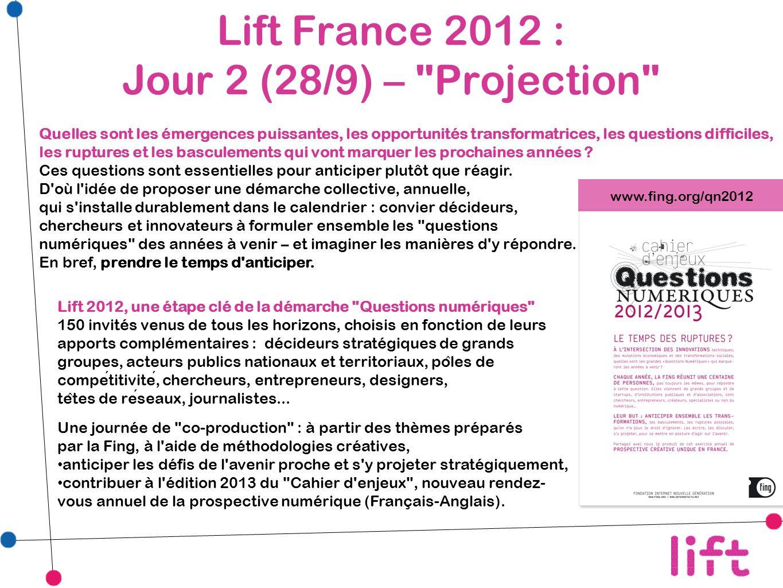 Lift France 2012 : Jour 2 (28/9) – Projection Quelles sont les émergences puissantes, les opportunités transformatrices, les questions difficiles, les ruptures et les basculements qui vont marquer les prochaines années .