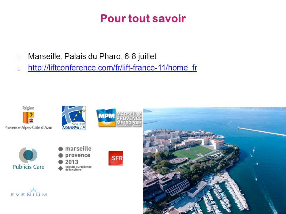 Pour tout savoir Marseille, Palais du Pharo, 6-8 juillet http://liftconference.com/fr/lift-france-11/home_fr 12