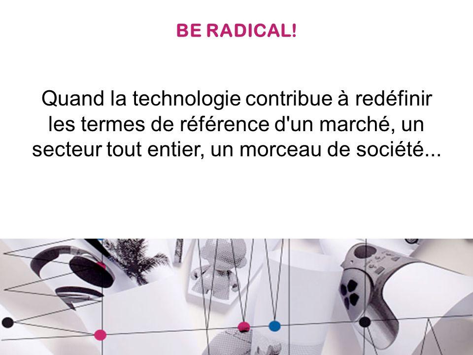BE RADICAL.